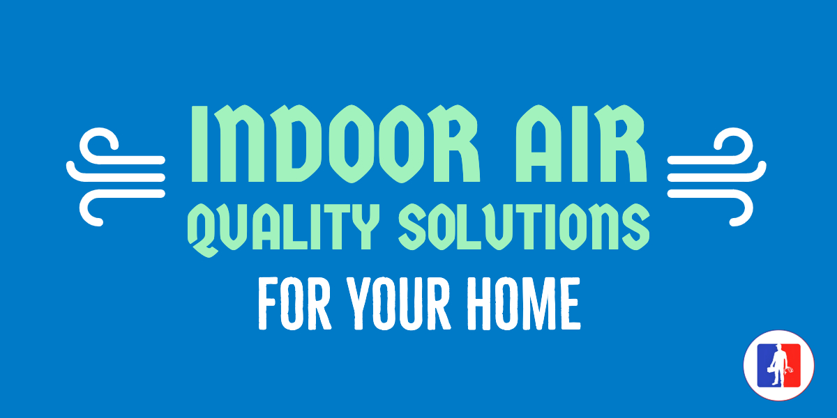Indoor Air Quality Solutions for Your Home – Part 1.